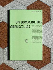 Baptiste Gaillard, Un domaine des corpuscules, Hippocampe éditions, Lyon